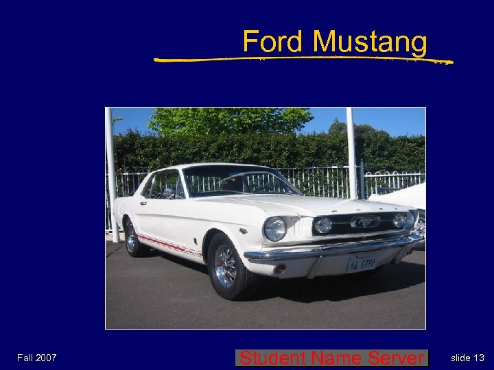 Ford Mustang Fall 2007 Student Name Server slide 13