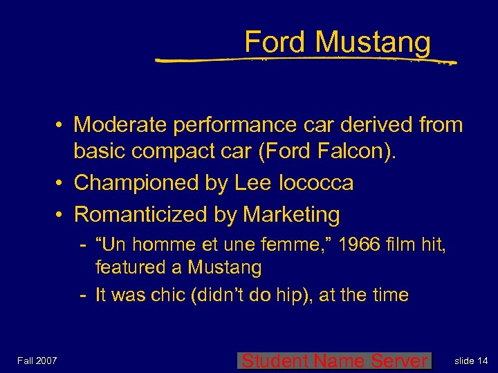 Ford Mustang • Moderate performance car derived from basic compact car (Ford Falcon). •
