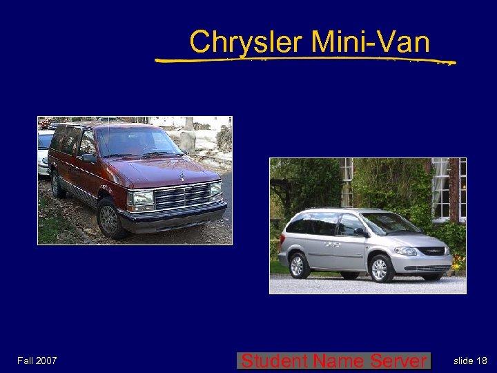Chrysler Mini-Van Fall 2007 Student Name Server slide 18