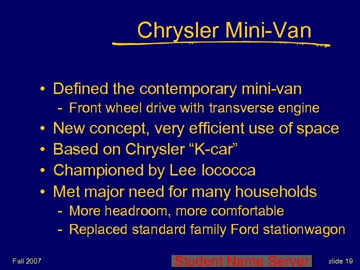 Chrysler Mini-Van • Defined the contemporary mini-van - Front wheel drive with transverse engine