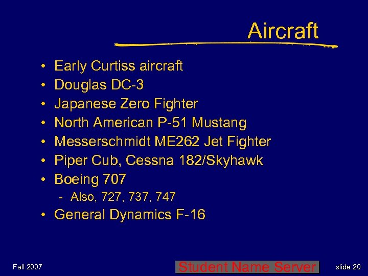 Aircraft • • Early Curtiss aircraft Douglas DC-3 Japanese Zero Fighter North American P-51