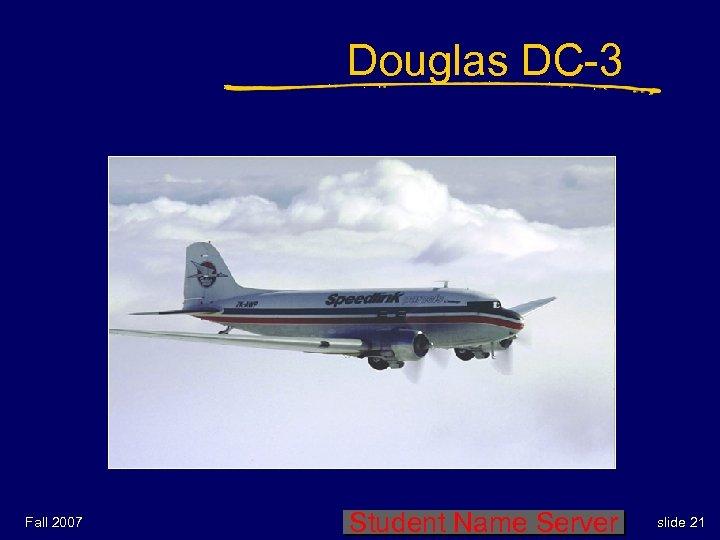 Douglas DC-3 Fall 2007 Student Name Server slide 21