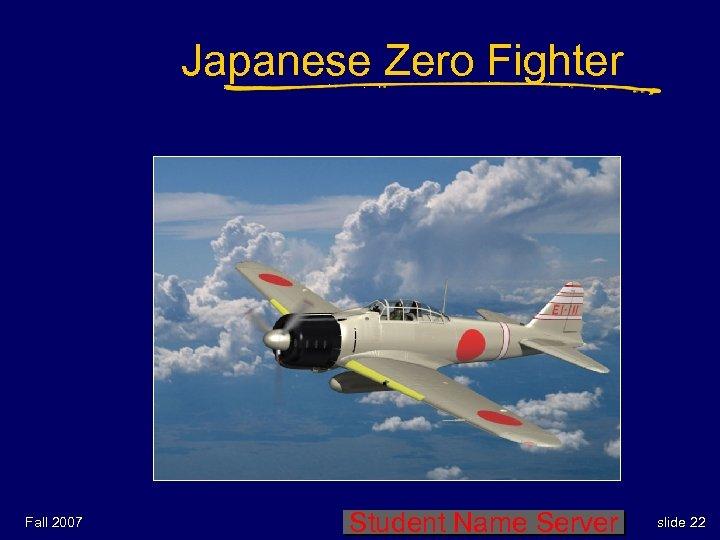 Japanese Zero Fighter Fall 2007 Student Name Server slide 22