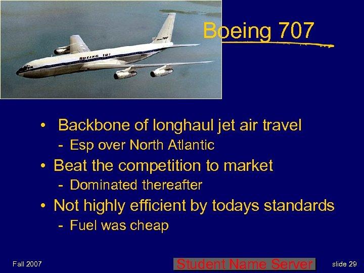 Boeing 707 • Backbone of longhaul jet air travel - Esp over North Atlantic