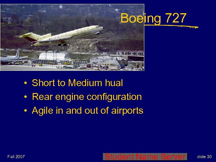 Boeing 727 • Short to Medium hual • Rear engine configuration • Agile in