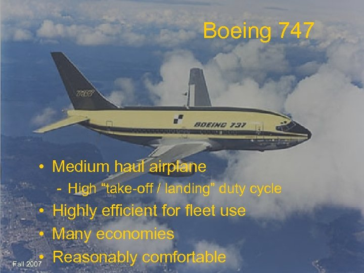 "Boeing 747 • Medium haul airplane - High ""take-off / landing"" duty cycle •"