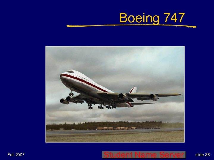 Boeing 747 Fall 2007 Student Name Server slide 33