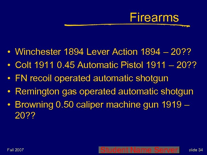 Firearms • • • Winchester 1894 Lever Action 1894 – 20? ? Colt 1911