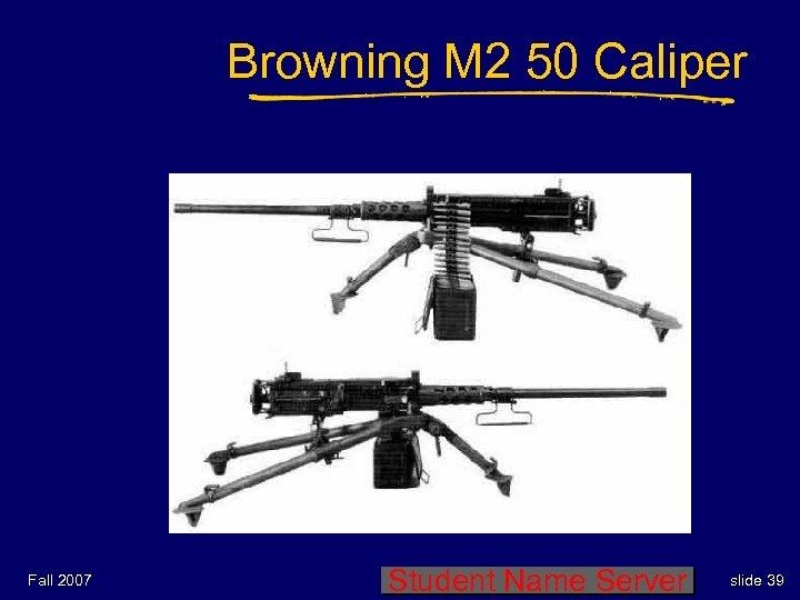 Browning M 2 50 Caliper Fall 2007 Student Name Server slide 39
