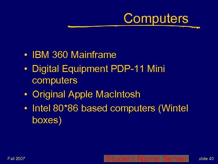 Computers • IBM 360 Mainframe • Digital Equipment PDP-11 Mini computers • Original Apple