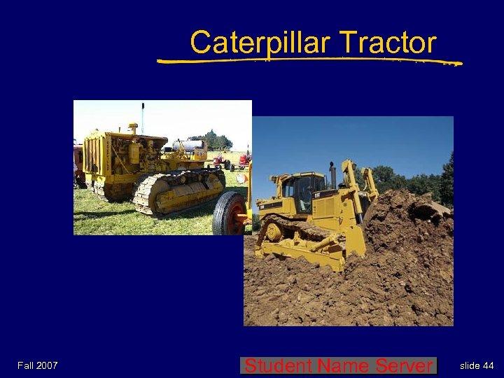 Caterpillar Tractor Fall 2007 Student Name Server slide 44