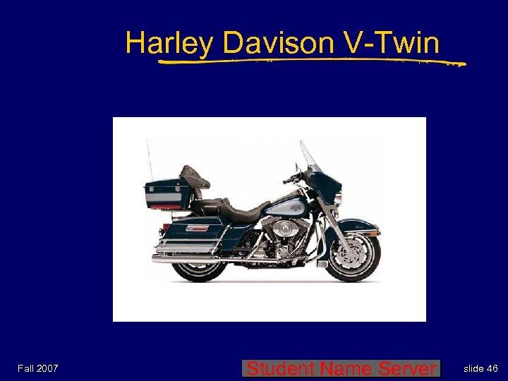Harley Davison V-Twin Fall 2007 Student Name Server slide 46