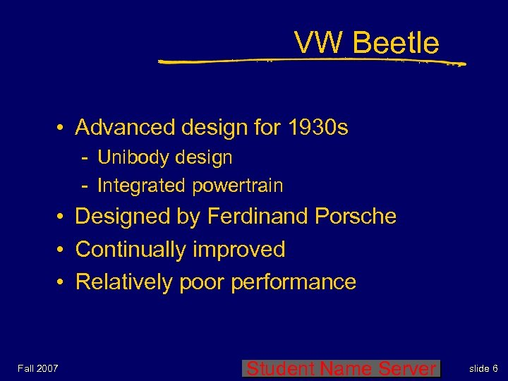 VW Beetle • Advanced design for 1930 s - Unibody design - Integrated powertrain