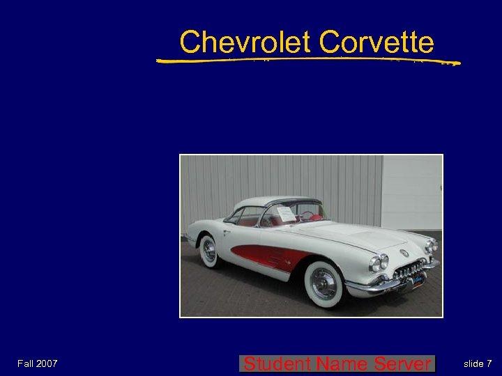 Chevrolet Corvette Fall 2007 Student Name Server slide 7