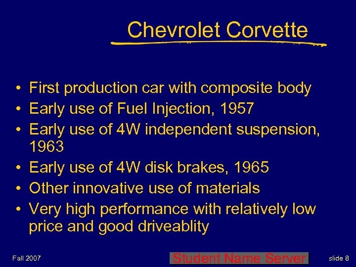 Chevrolet Corvette • First production car with composite body • Early use of Fuel