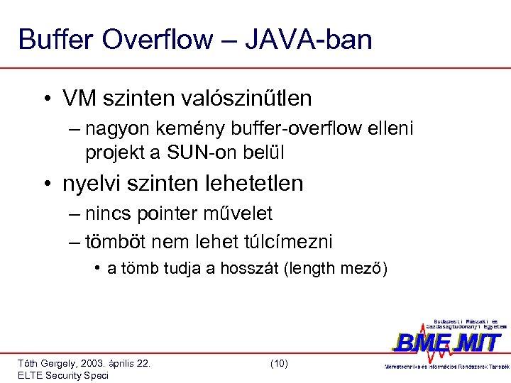 Buffer Overflow – JAVA-ban • VM szinten valószinűtlen – nagyon kemény buffer-overflow elleni projekt
