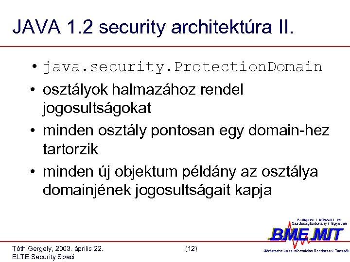 JAVA 1. 2 security architektúra II. • java. security. Protection. Domain • osztályok halmazához