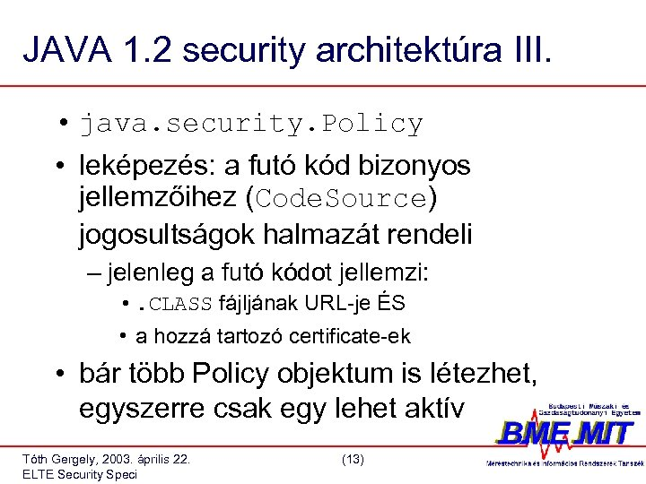 JAVA 1. 2 security architektúra III. • java. security. Policy • leképezés: a futó