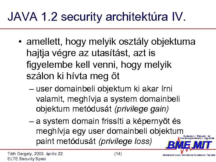 JAVA 1. 2 security architektúra IV. • amellett, hogy melyik osztály objektuma hajtja végre