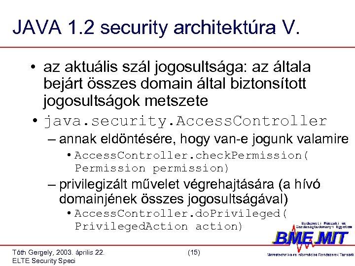 JAVA 1. 2 security architektúra V. • az aktuális szál jogosultsága: az általa bejárt