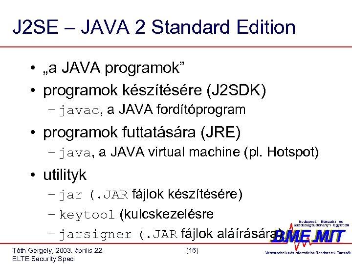 "J 2 SE – JAVA 2 Standard Edition • ""a JAVA programok"" • programok"