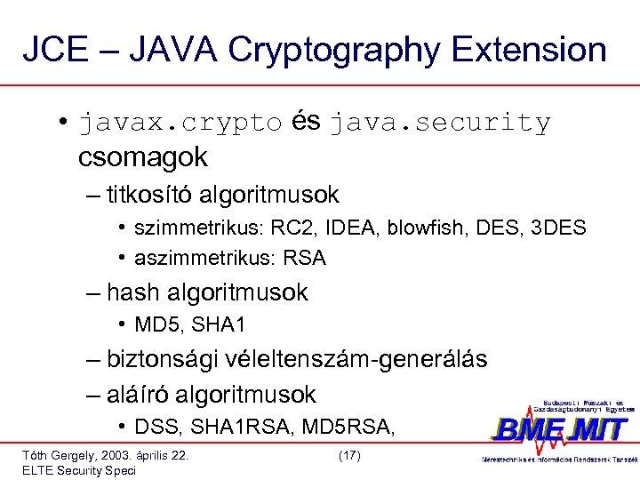 JCE – JAVA Cryptography Extension • javax. crypto és java. security csomagok – titkosító