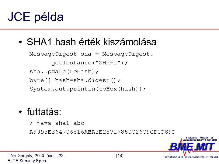 JCE példa • SHA 1 hash érték kiszámolása Message. Digest sha = Message. Digest.
