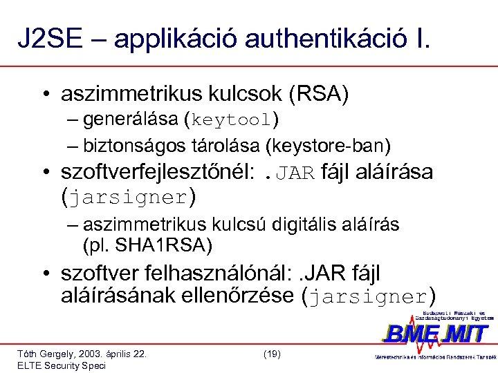 J 2 SE – applikáció authentikáció I. • aszimmetrikus kulcsok (RSA) – generálása (keytool)