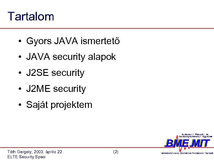 Tartalom • Gyors JAVA ismertető • JAVA security alapok • J 2 SE security