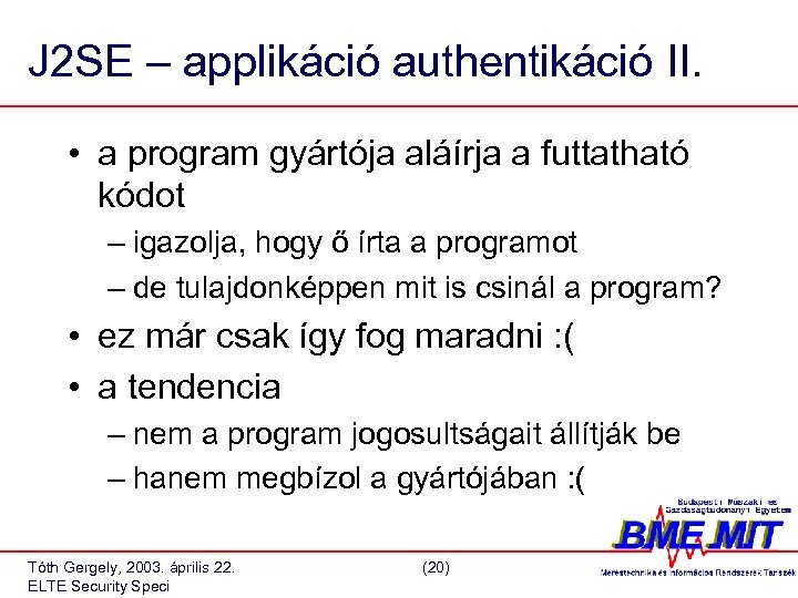J 2 SE – applikáció authentikáció II. • a program gyártója aláírja a futtatható