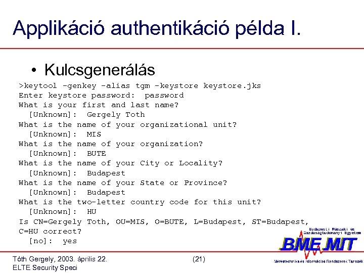 Applikáció authentikáció példa I. • Kulcsgenerálás >keytool -genkey -alias tgm -keystore. jks Enter keystore