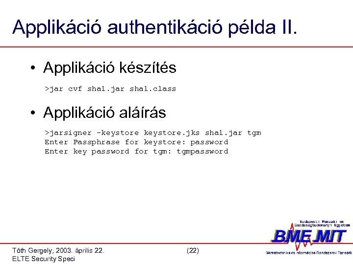 Applikáció authentikáció példa II. • Applikáció készítés >jar cvf sha 1. jar sha 1.