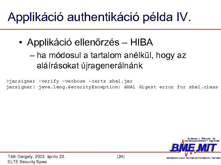 Applikáció authentikáció példa IV. • Applikáció ellenőrzés – HIBA – ha módosul a tartalom