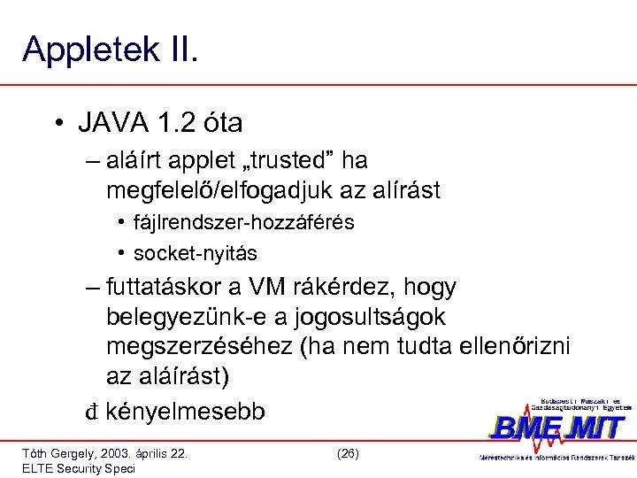 """Appletek II. • JAVA 1. 2 óta – aláírt applet """"trusted"""" ha megfelelő/elfogadjuk az"""