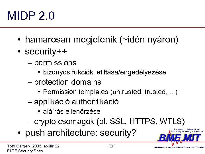 MIDP 2. 0 • hamarosan megjelenik (~idén nyáron) • security++ – permissions • bizonyos