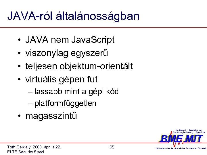 JAVA-ról általánosságban • • JAVA nem Java. Script viszonylag egyszerű teljesen objektum-orientált virtuális gépen