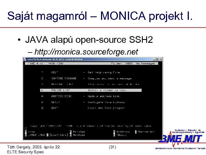 Saját magamról – MONICA projekt I. • JAVA alapú open-source SSH 2 – http: