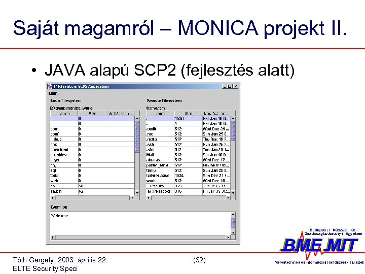 Saját magamról – MONICA projekt II. • JAVA alapú SCP 2 (fejlesztés alatt) Tóth