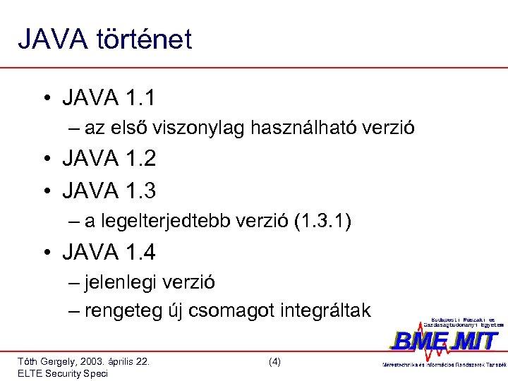 JAVA történet • JAVA 1. 1 – az első viszonylag használható verzió • JAVA