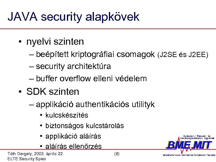 JAVA security alapkövek • nyelvi szinten – beépített kriptográfiai csomagok (J 2 SE és
