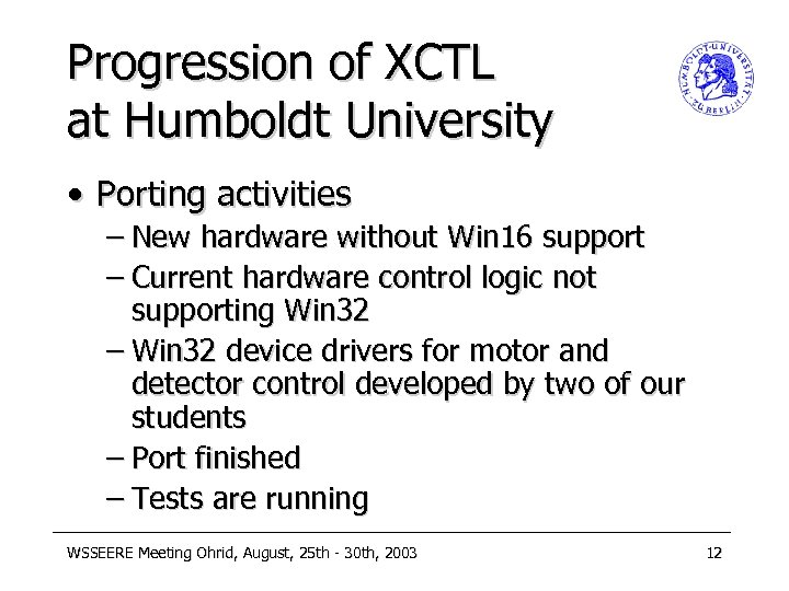 Progression of XCTL at Humboldt University • Porting activities – New hardware without Win