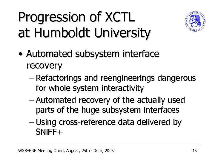 Progression of XCTL at Humboldt University • Automated subsystem interface recovery – Refactorings and