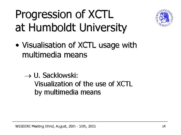 Progression of XCTL at Humboldt University • Visualisation of XCTL usage with multimedia means
