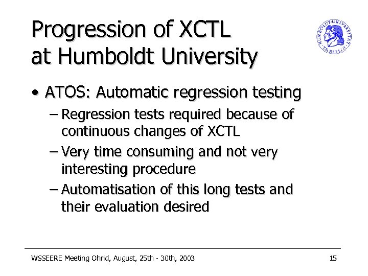 Progression of XCTL at Humboldt University • ATOS: Automatic regression testing – Regression tests