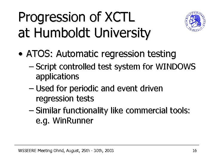 Progression of XCTL at Humboldt University • ATOS: Automatic regression testing – Script controlled