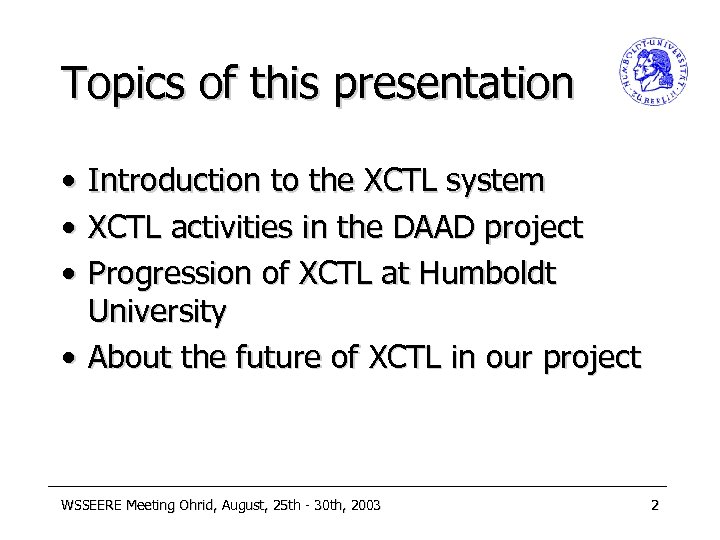 Topics of this presentation • • • Introduction to the XCTL system XCTL activities