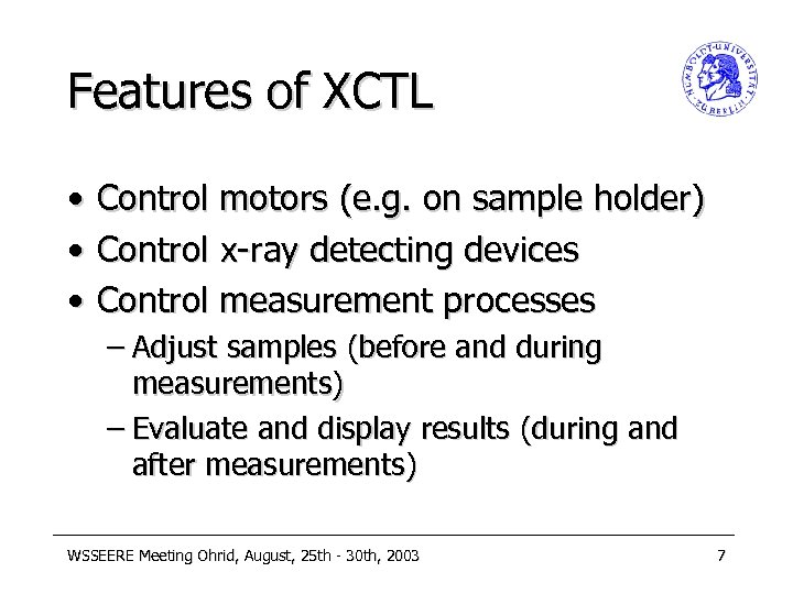 Features of XCTL • • • Control motors (e. g. on sample holder) Control
