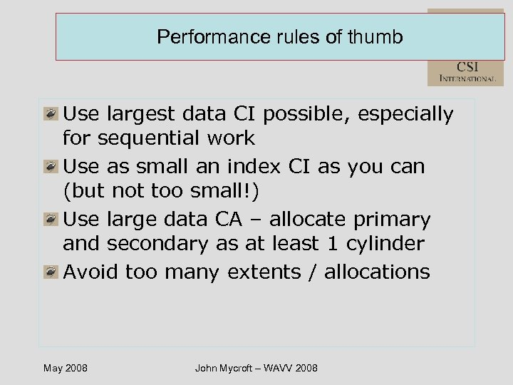 Performance rules of thumb Use largest data CI possible, especially for sequential work Use