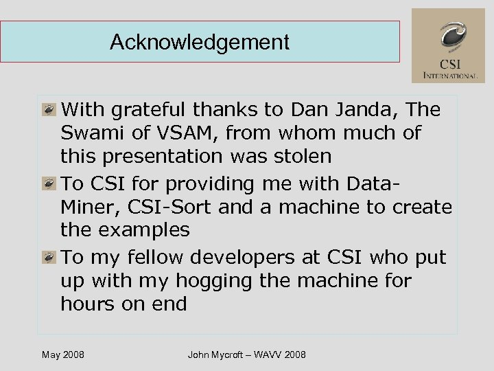 Acknowledgement With grateful thanks to Dan Janda, The Swami of VSAM, from whom much