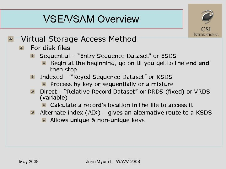 "VSE/VSAM Overview Virtual Storage Access Method For disk files Sequential – ""Entry Sequence Dataset"""